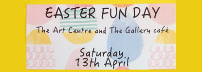 Easter Fun Day at The Art Centre and The Gallery Cafe